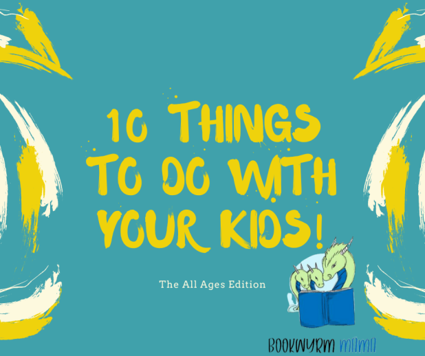 10 Things To Do With Your Kids!